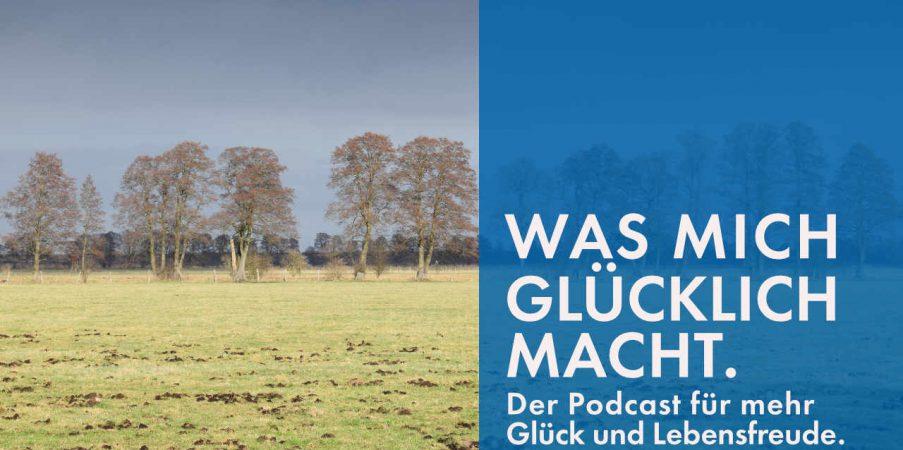 Podcast #017: Meine drei Glücksmomente. Wie Glück entsteht.